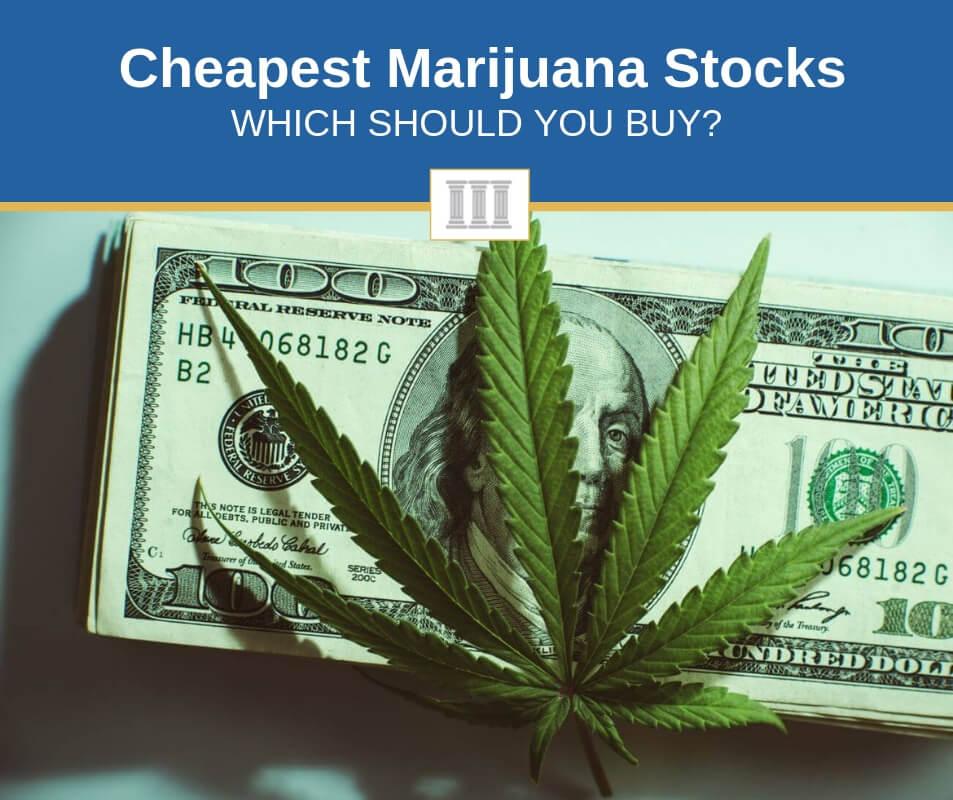 Cheapest Marijuana stocks to buy right now
